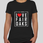 love fair oaks tee shirt designed by chrysti tovani